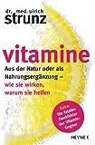 Vitamine: Aus der Natur oder als Nahrungsergänzung - wie sie wirken, warum sie helfen                              Extra: Die fatalen Denkfehler der Vitamin-Gegner
