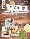 Trick 17 – Gesundheit & Wohlbefinden: 222 geniale Lifehacks für ein rundum gutes Gefühl
